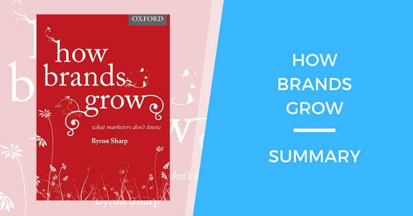How Brands Grow: A Short Summary