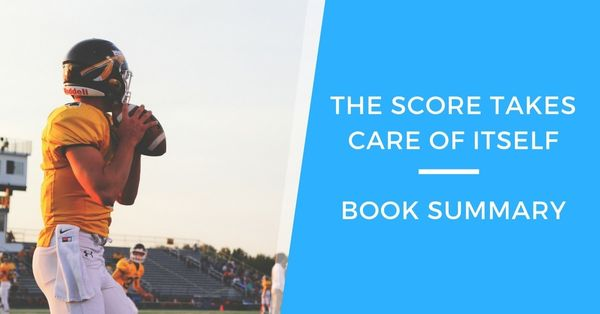 The Score Takes Care Of Itself: Book Summary